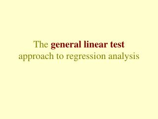 The  general linear test approach to regression analysis