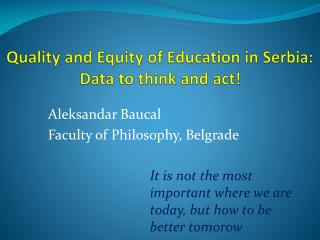 Quality and Equity of Education in Serbia: Data to think and act!