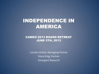 Independence in America CAMEO 2013 Board Retreat June  5th,  2013