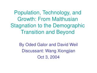 By Oded Galor and David Weil Discussant: Wang Xiongjian Oct 3, 2004