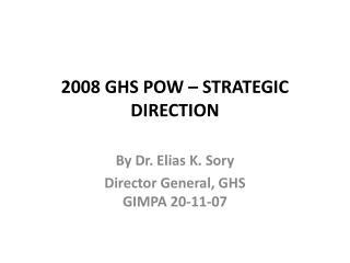 2008 GHS POW – STRATEGIC DIRECTION