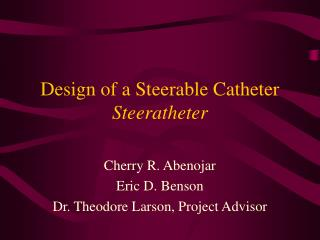 Design of a Steerable Catheter Steeratheter