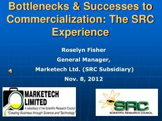 Bottlenecks & Successes to Commercialization: The SRC Experience