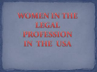 WOMEN  IN THE LEGAL PROFESSION IN  THE  USA