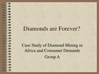 Diamonds are Forever?