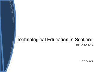Technological Education in Scotland BEYOND 2012