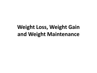 Weight Loss, Weight Gain  and Weight Maintenance