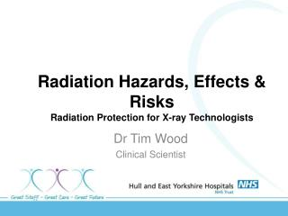 Radiation Hazards, Effects & Risks Radiation Protection for X-ray Technologists
