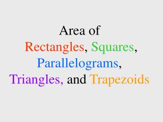 Area of Rectangles ,  Squares ,  Parallelograms ,  Triangles,  and Trapezoids