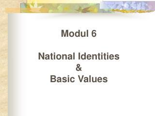 Modul 6 National Identities  &  Basic Values