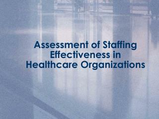 Assessment of Staffing Effectiveness in Healthcare Organizations