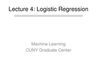 Lecture 4: Logistic Regression
