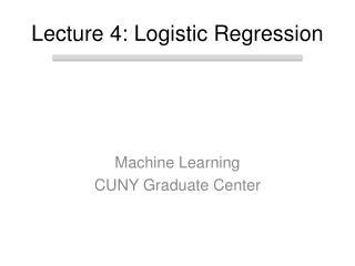 Lecture 4: Logistic Regression