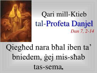 Qari mill-Ktieb  t al- Profeta Danjel Dan 7 ,  2 -14