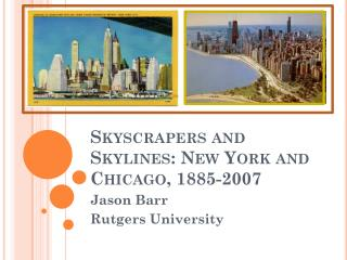 Skyscrapers and Skylines: New York and Chicago, 1885-2007