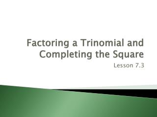 Factoring a Trinomial and Completing the Square