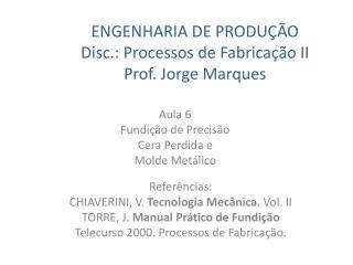 ENGENHARIA DE PRODUÇÃO Disc.: Processos de Fabricação II Prof. Jorge Marques