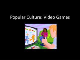 Popular Culture: Video Games