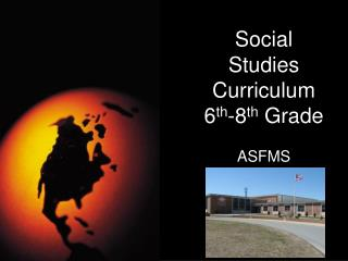Social Studies Curriculum 6 th -8 th  Grade