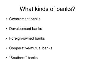 What kinds of banks?