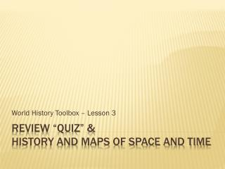 """Review """"Quiz"""" &  History and Maps of Space and Time"""