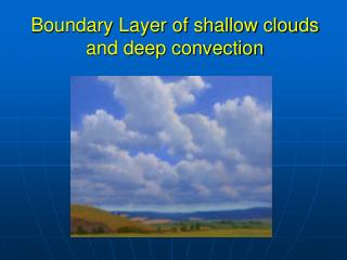 Boundary Layer of shallow clouds and deep convection