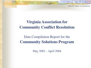 Virginia Association for  Community Conflict Resolution Data Compilation Report for the