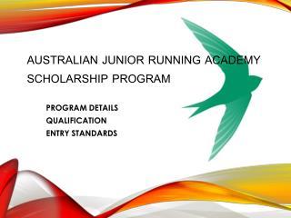 AUSTRALIAN JUNIOR RUNNING ACADEMY Scholarship Program