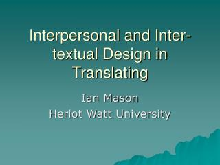 Interpersonal and Inter-textual Design in Translating