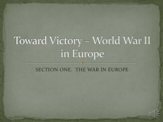 Toward Victory – World War II in Europe