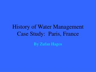 History of Water Management Case Study:  Paris, France