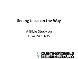 Seeing Jesus on the Way A Bible Study on Luke 24:13-35