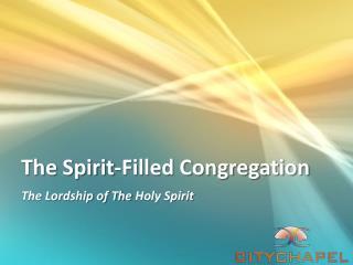 The Spirit-Filled Congregation