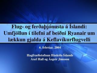 6. febrúar, 2004 Hagfræðistofnun Háskóla Íslands Axel Hall og Ásgeir Jónsson