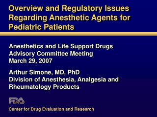 Overview and Regulatory Issues Regarding Anesthetic Agents for Pediatric Patients