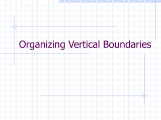 Organizing Vertical Boundaries