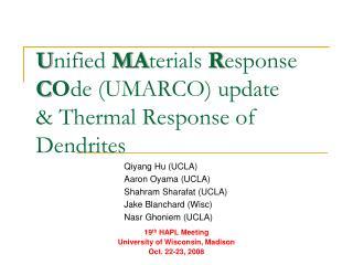 U nified  M A terials R esponse  C O de  (UMARCO) update & Thermal Response of Dendrites