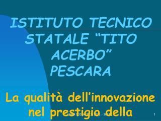 """ISTITUTO TECNICO STATALE """"TITO ACERBO"""" PESCARA La qualità dell'innovazione"""