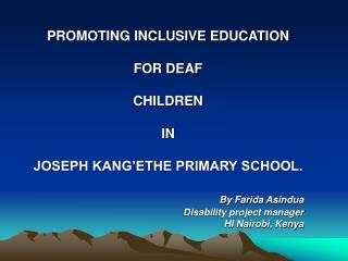 PROMOTING INCLUSIVE EDUCATION  FOR DEAF CHILDREN IN JOSEPH KANG'ETHE PRIMARY SCHOOL.