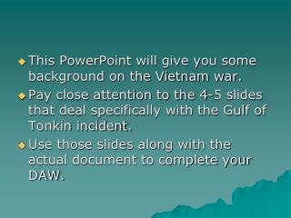 This PowerPoint will give you some background on the Vietnam war.