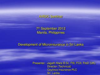 Presenter : Jagath Alwis B.Sc.  FIII ,  FCII ,  FIoD  (UK)         Director (Technical)