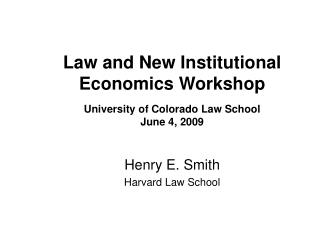 Law and New Institutional Economics Workshop University of Colorado Law School June 4, 2009