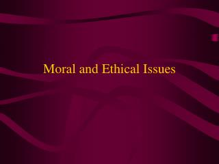 Moral and Ethical Issues