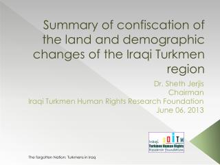 Summary of confiscation of the land and demographic changes of the Iraqi Turkmen region