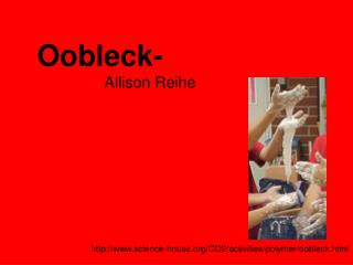 Oobleck-