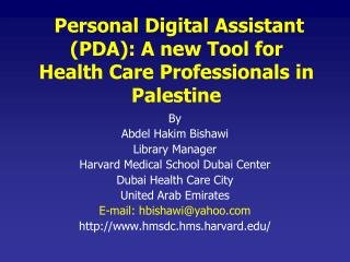 Personal Digital Assistant (PDA ): A new Tool for   Health Care  Professionals in Palestine