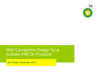 Well Completion Design for a Subsea Infill Oil Producer