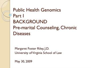 Public Health Genomics Part I BACKGROUND Pre-marital Counseling, Chronic Diseases