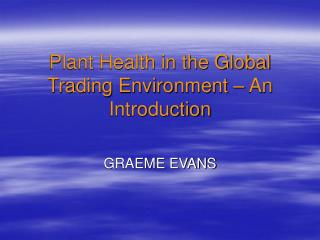 Plant Health in the Global Trading Environment – An Introduction