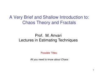 A Very Brief and Shallow Introduction to: Chaos Theory and Fractals